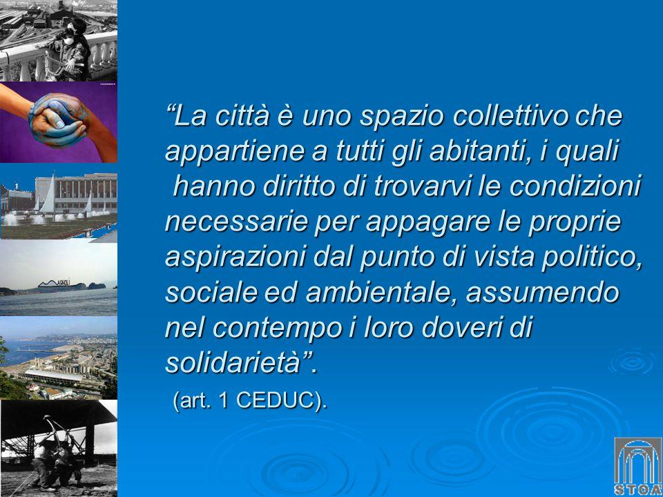 La città è uno spazio collettivo che appartiene a tutti gli abitanti, i quali hanno diritto di trovarvi le condizioni necessarie per appagare le propr