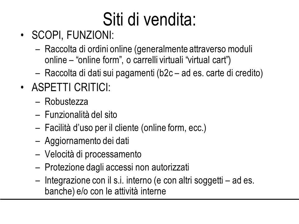 Siti di vendita: SCOPI, FUNZIONI: –Raccolta di ordini online (generalmente attraverso moduli online – online form, o carrelli virtuali virtual cart) –Raccolta di dati sui pagamenti (b2c – ad es.