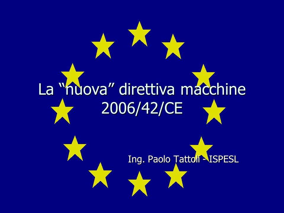 La nuova direttiva macchine 2006/42/CE Ing. Paolo Tattoli - ISPESL