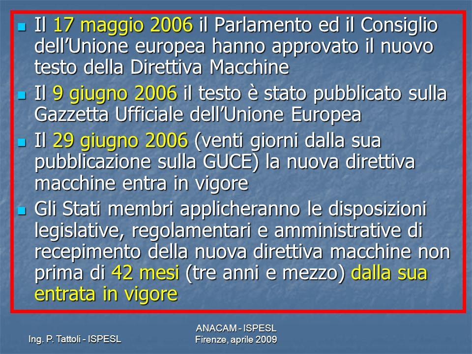 Ing. P. Tattoli - ISPESL ANACAM - ISPESL Firenze, aprile 2009 Il 17 maggio 2006 il Parlamento ed il Consiglio dellUnione europea hanno approvato il nu