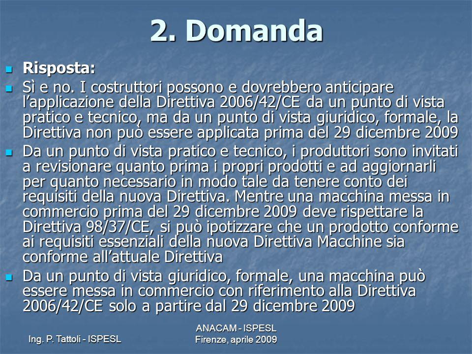 Ing. P. Tattoli - ISPESL ANACAM - ISPESL Firenze, aprile 2009 2. Domanda Risposta: Risposta: Sì e no. I costruttori possono e dovrebbero anticipare la