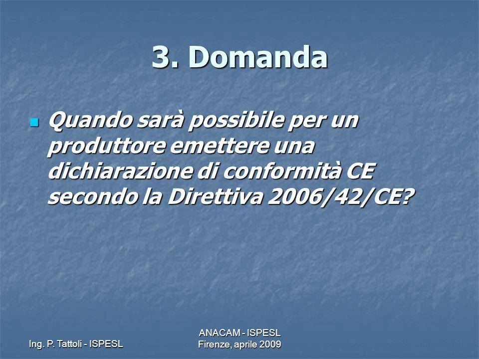 Ing. P. Tattoli - ISPESL ANACAM - ISPESL Firenze, aprile 2009 3. Domanda Quando sarà possibile per un produttore emettere una dichiarazione di conform
