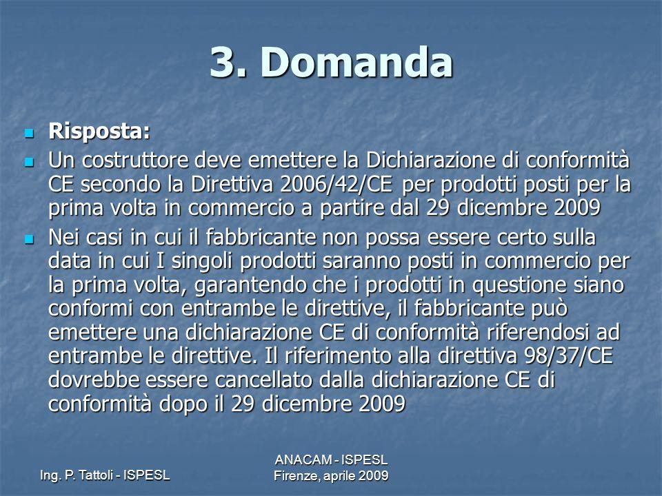 Ing. P. Tattoli - ISPESL ANACAM - ISPESL Firenze, aprile 2009 3. Domanda Risposta: Risposta: Un costruttore deve emettere la Dichiarazione di conformi