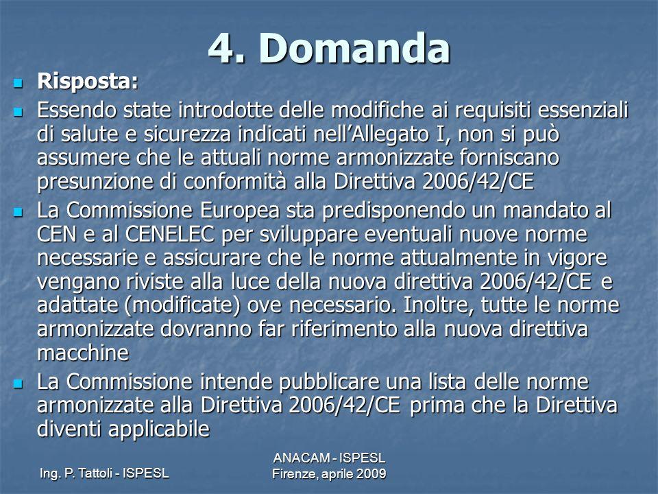 Ing. P. Tattoli - ISPESL ANACAM - ISPESL Firenze, aprile 2009 4. Domanda Risposta: Risposta: Essendo state introdotte delle modifiche ai requisiti ess