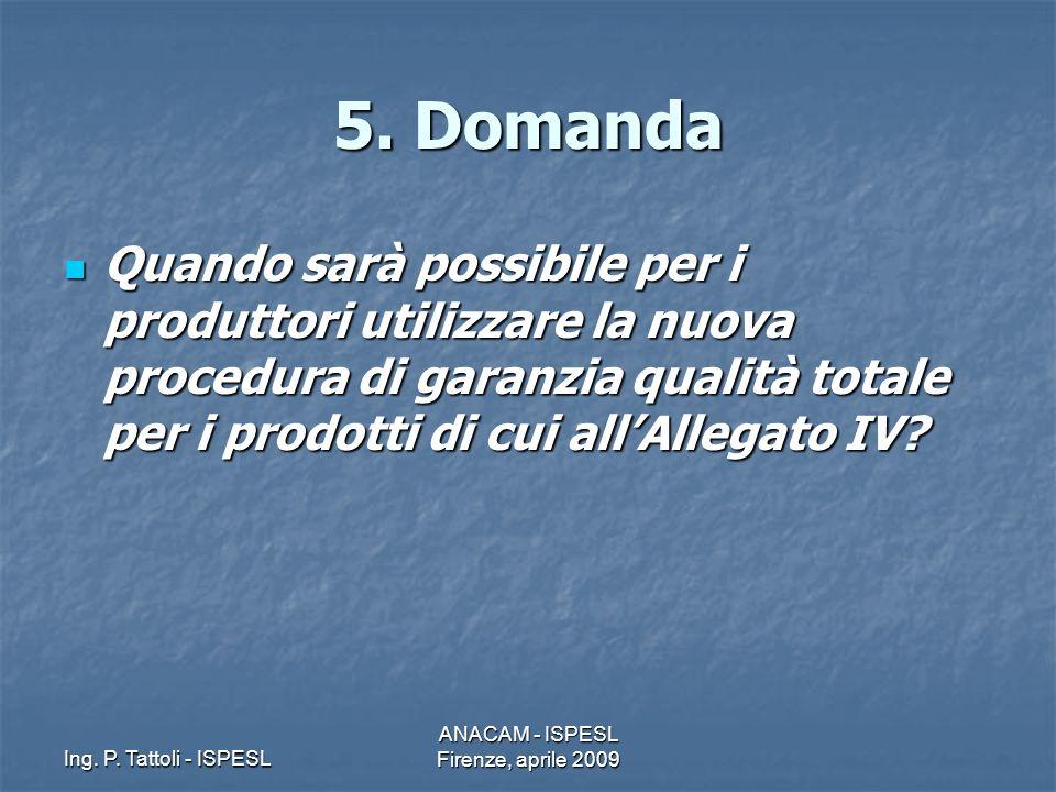 Ing. P. Tattoli - ISPESL ANACAM - ISPESL Firenze, aprile 2009 5. Domanda Quando sarà possibile per i produttori utilizzare la nuova procedura di garan
