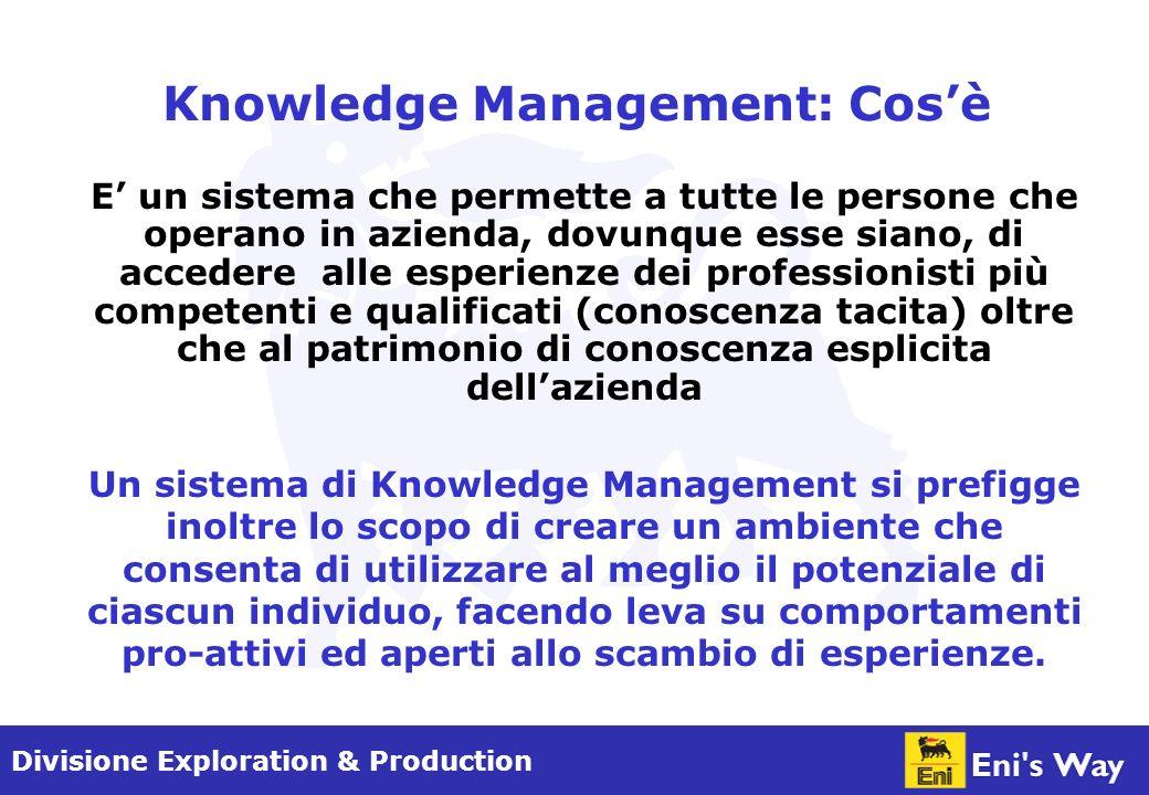 Divisione Exploration & Production Cosè la Conoscenza Vi sono due tipi di conoscenza: –ESPLICITA: tutto ciò che è rappresentabile formalmente, ad es.