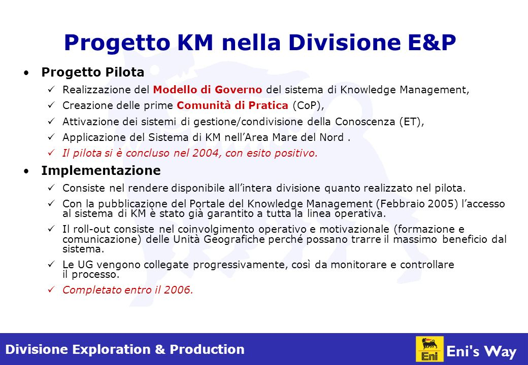 Divisione Exploration & Production Progetto Pilota Realizzazione del Modello di Governo del sistema di Knowledge Management, Creazione delle prime Comunità di Pratica (CoP), Attivazione dei sistemi di gestione/condivisione della Conoscenza (ET), Applicazione del Sistema di KM nellArea Mare del Nord.