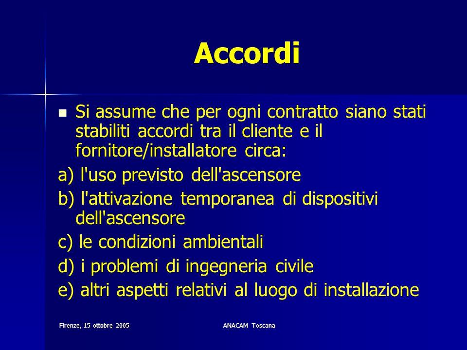 Firenze, 15 ottobre 2005ANACAM Toscana Accordi Si assume che per ogni contratto siano stati stabiliti accordi tra il cliente e il fornitore/installato