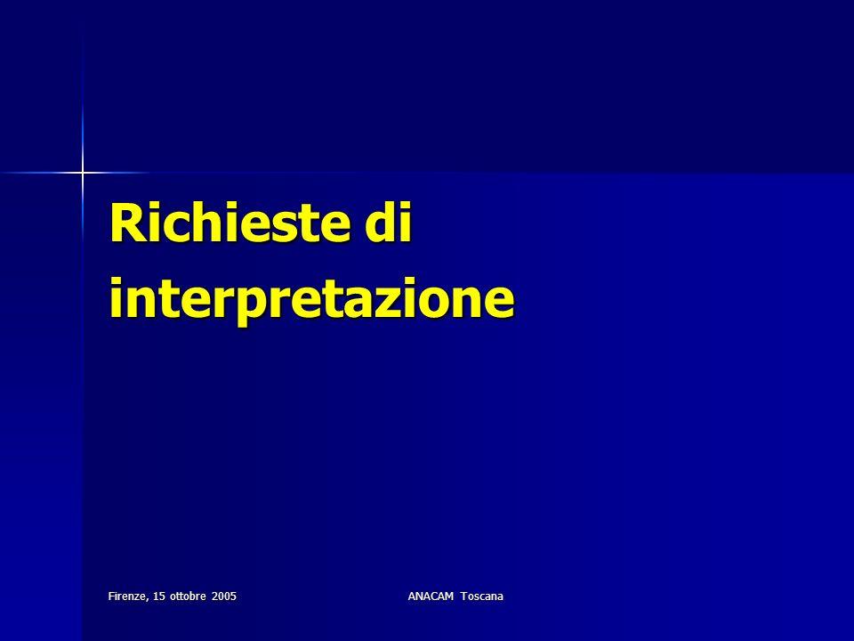 Firenze, 15 ottobre 2005ANACAM Toscana Richieste di interpretazione