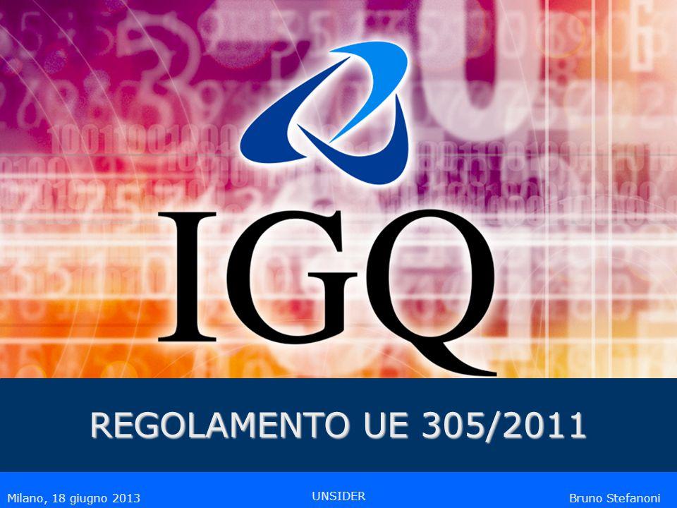 Bruno Stefanoni Milano, 18 giugno 2013 UNSIDER REGOLAMENTO UE 305/2011