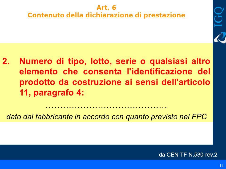 11 Art. 6 Contenuto della dichiarazione di prestazione 2.Numero di tipo, lotto, serie o qualsiasi altro elemento che consenta l'identificazione del pr