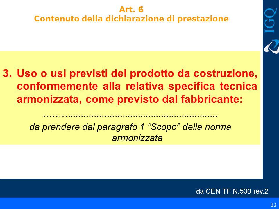 12 Art. 6 Contenuto della dichiarazione di prestazione 3.Uso o usi previsti del prodotto da costruzione, conformemente alla relativa specifica tecnica