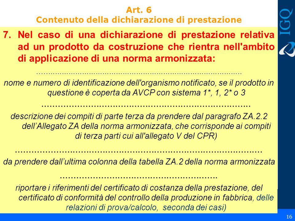 16 7.Nel caso di una dichiarazione di prestazione relativa ad un prodotto da costruzione che rientra nell'ambito di applicazione di una norma armonizz