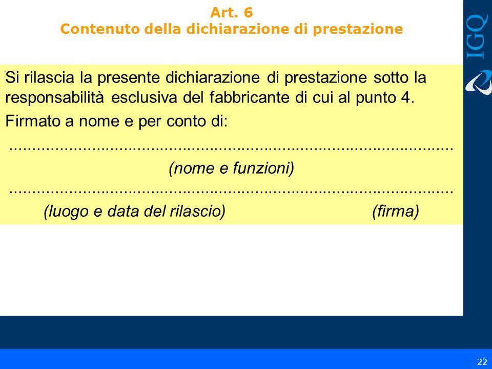 22 Art. 6 Contenuto della dichiarazione di prestazione Si rilascia la presente dichiarazione di prestazione sotto la responsabilità esclusiva del fabb