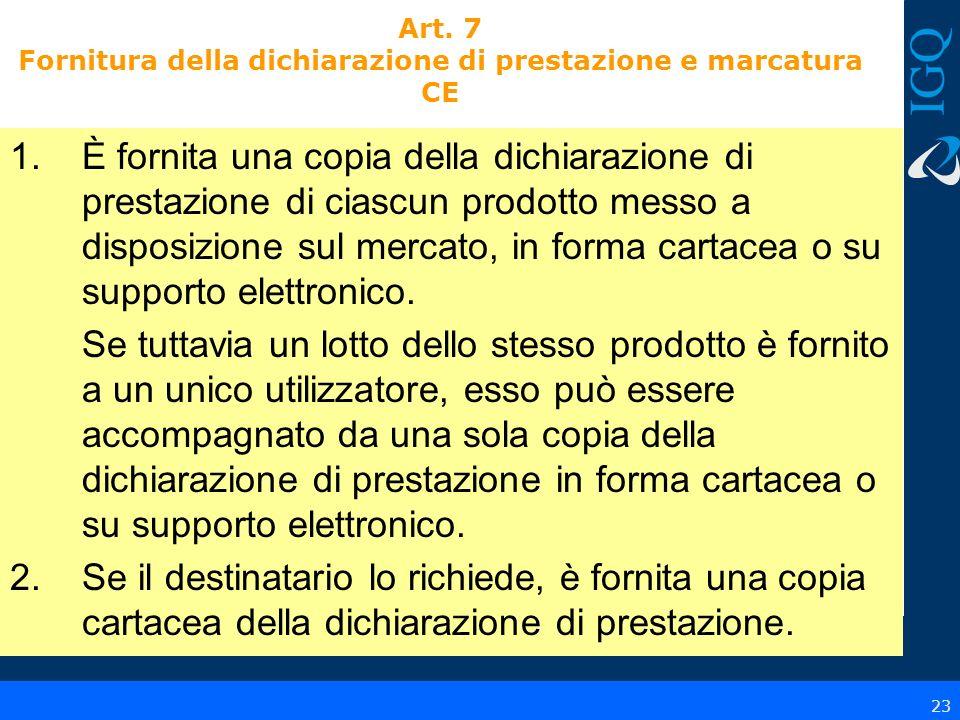 Art. 7 Fornitura della dichiarazione di prestazione e marcatura CE 1.È fornita una copia della dichiarazione di prestazione di ciascun prodotto messo