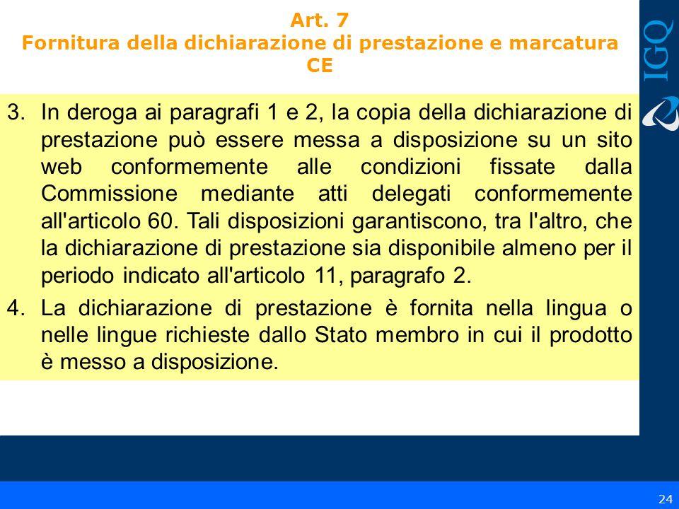 Art. 7 Fornitura della dichiarazione di prestazione e marcatura CE 24 3.In deroga ai paragrafi 1 e 2, la copia della dichiarazione di prestazione può