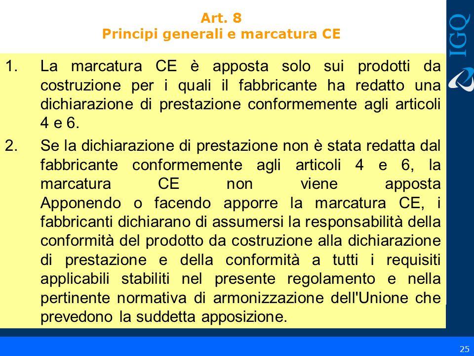 Art. 8 Principi generali e marcatura CE 1.La marcatura CE è apposta solo sui prodotti da costruzione per i quali il fabbricante ha redatto una dichiar