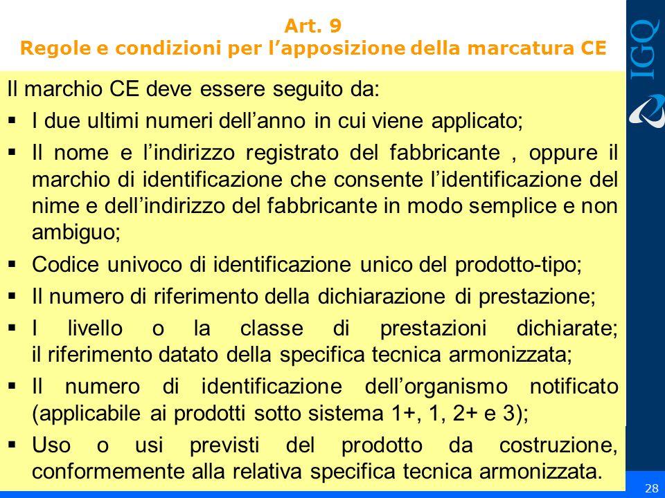28 Art. 9 Regole e condizioni per lapposizione della marcatura CE Il marchio CE deve essere seguito da: I due ultimi numeri dellanno in cui viene appl