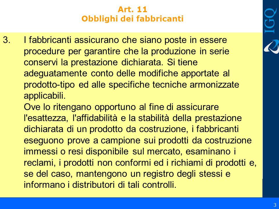 Art. 11 Obblighi dei fabbricanti 3.I fabbricanti assicurano che siano poste in essere procedure per garantire che la produzione in serie conservi la p