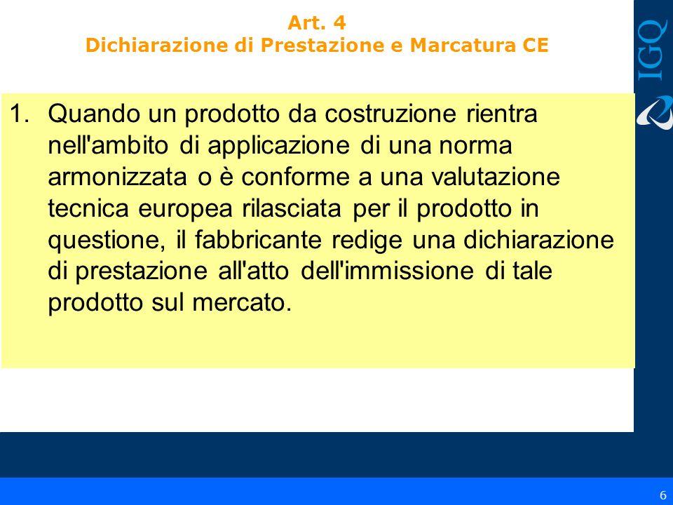 6 Art. 4 Dichiarazione di Prestazione e Marcatura CE 1.Quando un prodotto da costruzione rientra nell'ambito di applicazione di una norma armonizzata