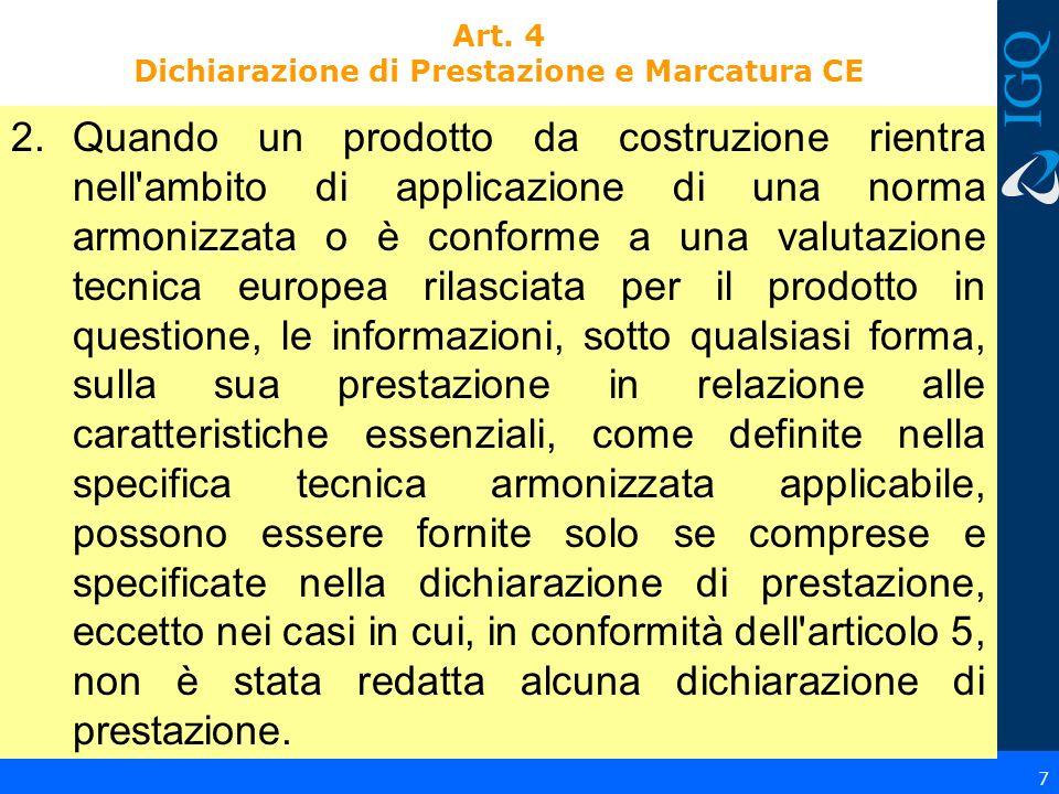 2.Quando un prodotto da costruzione rientra nell'ambito di applicazione di una norma armonizzata o è conforme a una valutazione tecnica europea rilasc