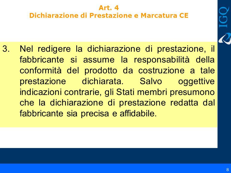 8 3.Nel redigere la dichiarazione di prestazione, il fabbricante si assume la responsabilità della conformità del prodotto da costruzione a tale prest