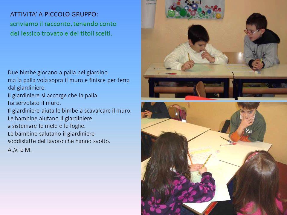 ATTIVITA A PICCOLO GRUPPO: scriviamo il racconto, tenendo conto del lessico trovato e dei titoli scelti.