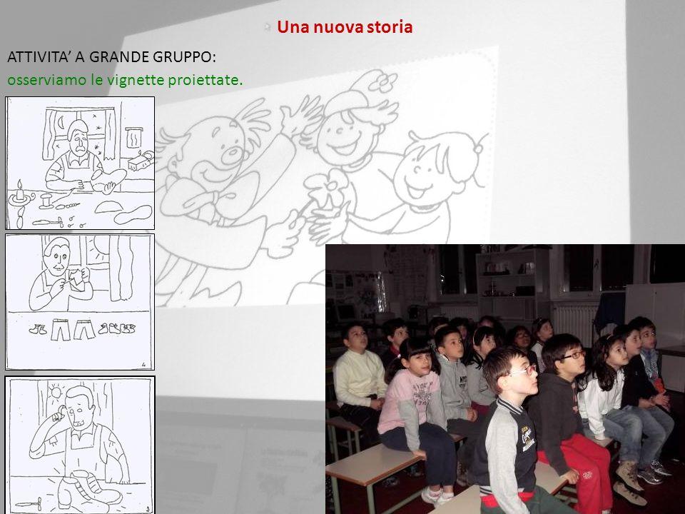 ATTIVITA A GRANDE GRUPPO: osserviamo le vignette proiettate. Una nuova storia