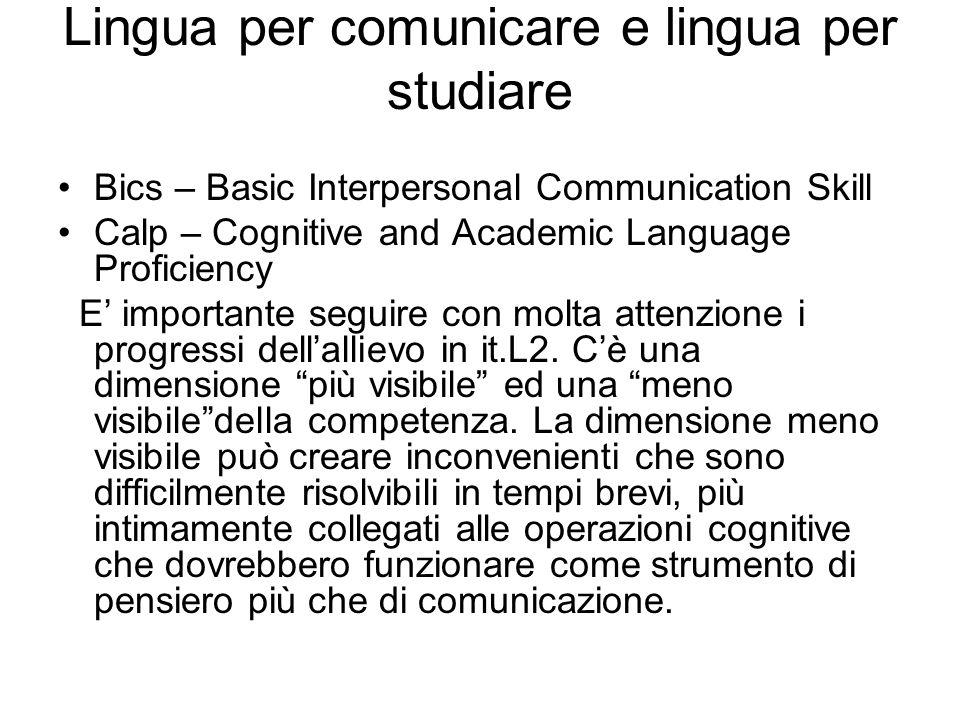 Lingua per comunicare e lingua per studiare Bics – Basic Interpersonal Communication Skill Calp – Cognitive and Academic Language Proficiency E import
