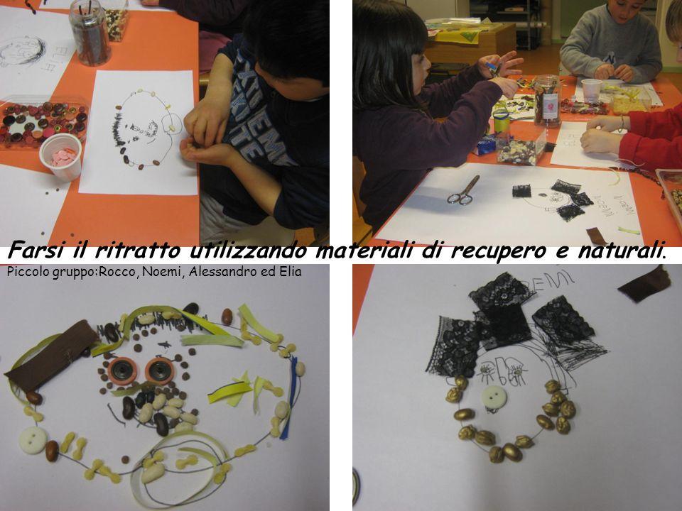 Farsi il ritratto utilizzando materiali di recupero e naturali. Piccolo gruppo:Rocco, Noemi, Alessandro ed Elia