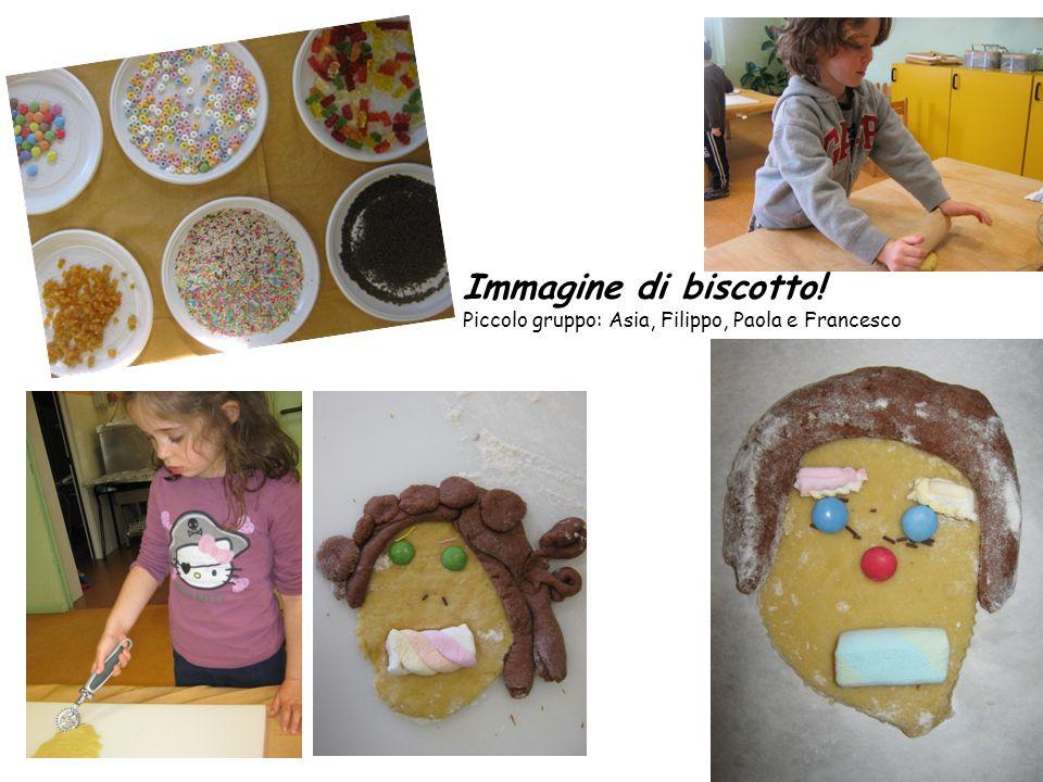 Immagine di biscotto! Piccolo gruppo: Asia, Filippo, Paola e Francesco