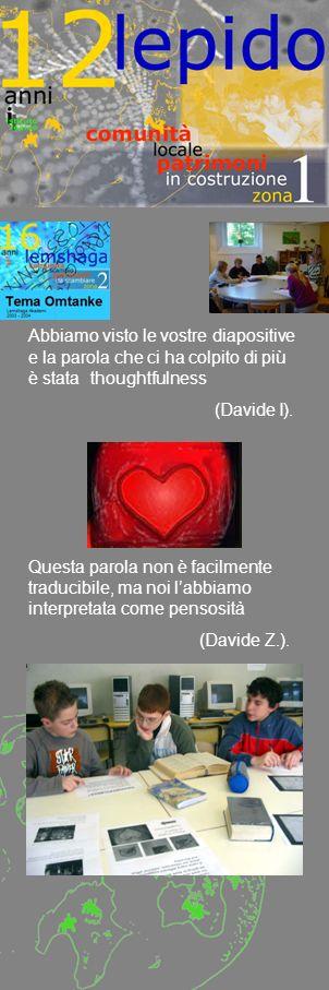 Abbiamo visto le vostre diapositive e la parola che ci ha colpito di più è stata thoughtfulness (Davide I).