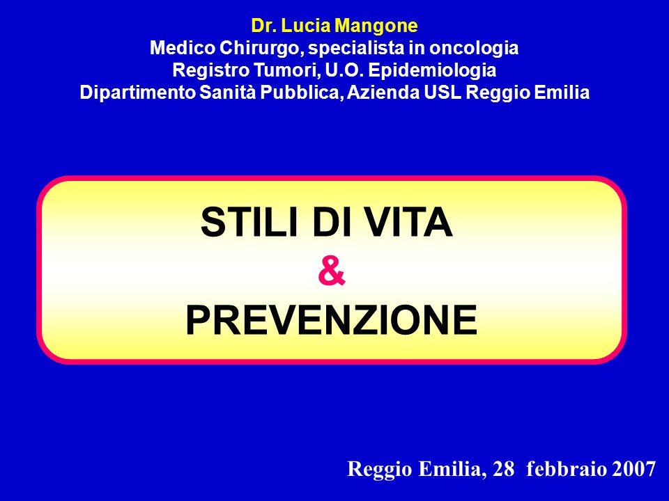 STILI DI VITA & PREVENZIONE Dr. Lucia Mangone Medico Chirurgo, specialista in oncologia Registro Tumori, U.O. Epidemiologia Dipartimento Sanità Pubbli