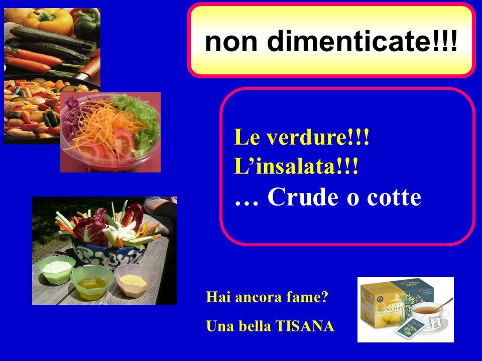 Le verdure!!! Linsalata!!! … Crude o cotte non dimenticate!!! Hai ancora fame? Una bella TISANA