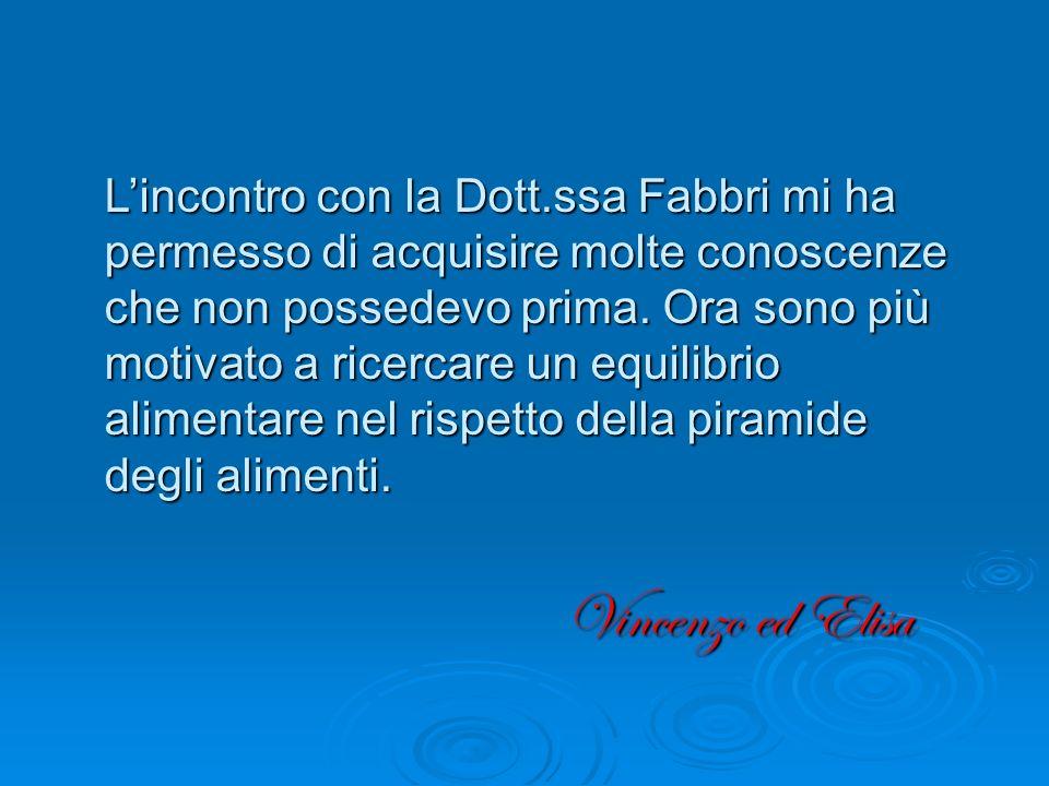 Lincontro con la Dott.ssa Fabbri mi ha permesso di acquisire molte conoscenze che non possedevo prima.