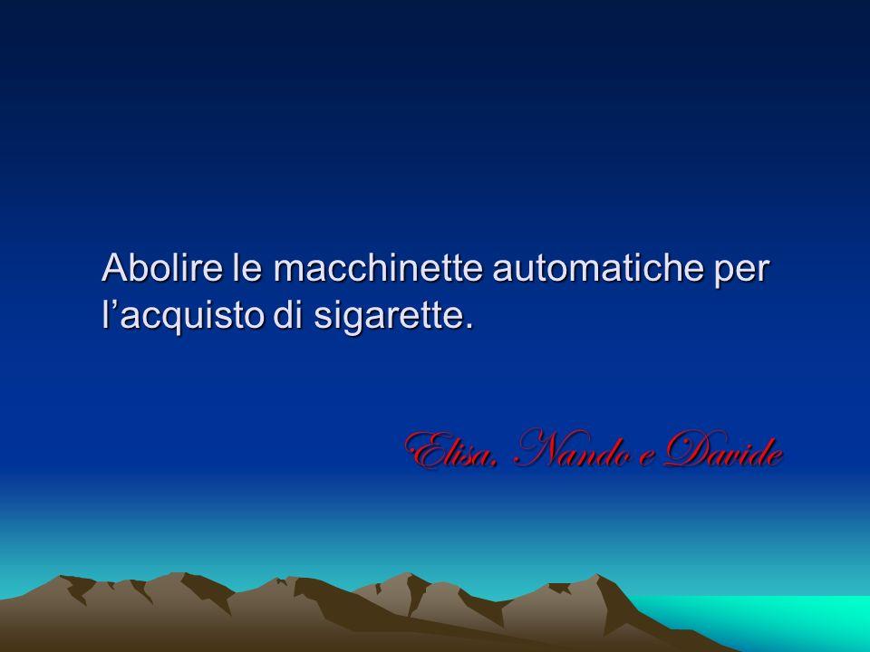 Abolire le macchinette automatiche per lacquisto di sigarette. Elisa, Nando e Davide