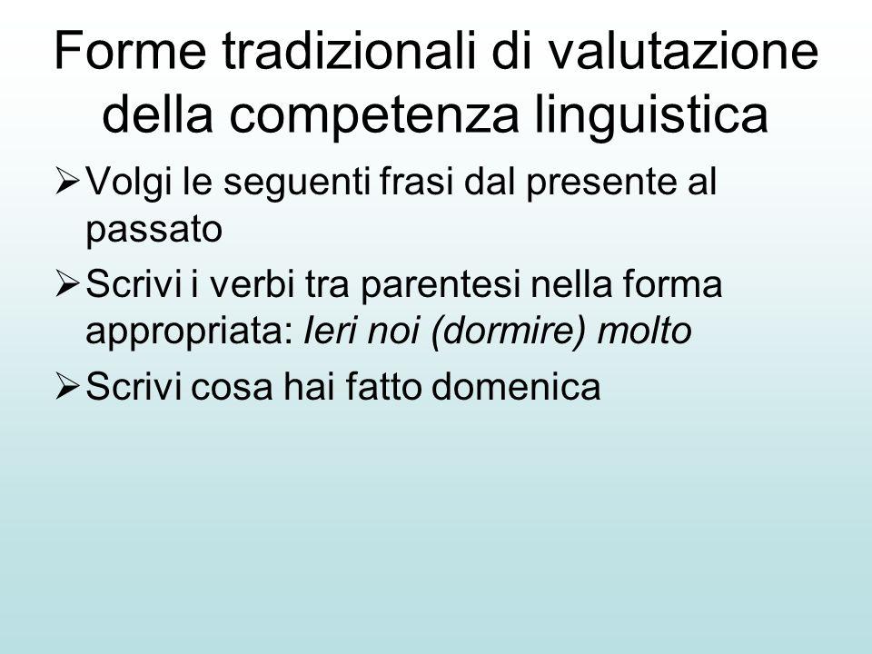 Forme tradizionali di valutazione della competenza linguistica Volgi le seguenti frasi dal presente al passato Scrivi i verbi tra parentesi nella form