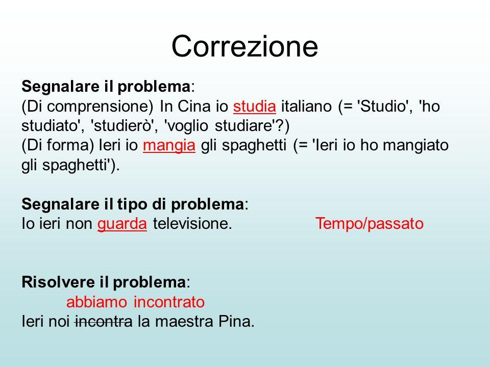 Correzione Segnalare il problema: (Di comprensione) In Cina io studia italiano (= 'Studio', 'ho studiato', 'studierò', 'voglio studiare'?) (Di forma)