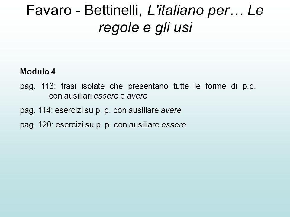 Favaro - Bettinelli, L'italiano per… Le regole e gli usi Modulo 4 pag. 113: frasi isolate che presentano tutte le forme di p.p. con ausiliari essere e