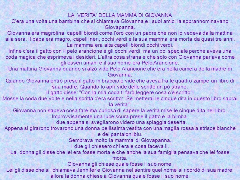 LA VERITA' DELLA MAMMA DI GIOVANNA C'era una volta una bambina che si chiamava Giovanna e i suoi amici la soprannominavano Giovapanna. Giovanna era ma