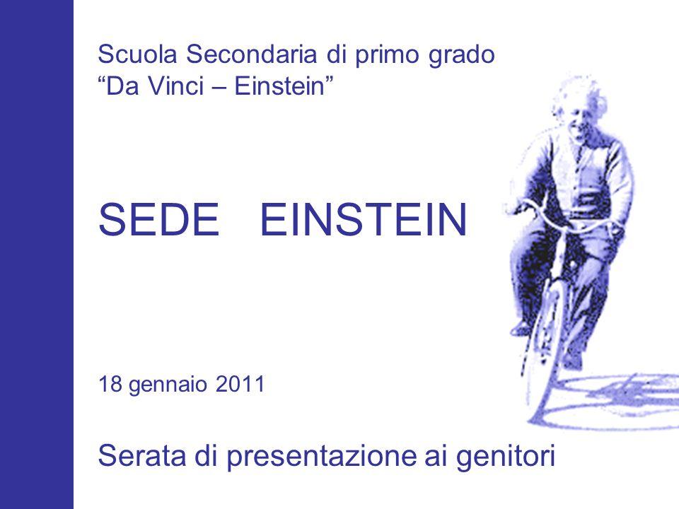 Scuola Secondaria di primo grado Da Vinci – Einstein SEDE EINSTEIN 18 gennaio 2011 Serata di presentazione ai genitori