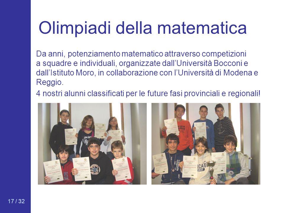17 / 32 Olimpiadi della matematica Da anni, potenziamento matematico attraverso competizioni a squadre e individuali, organizzate dallUniversità Bocco