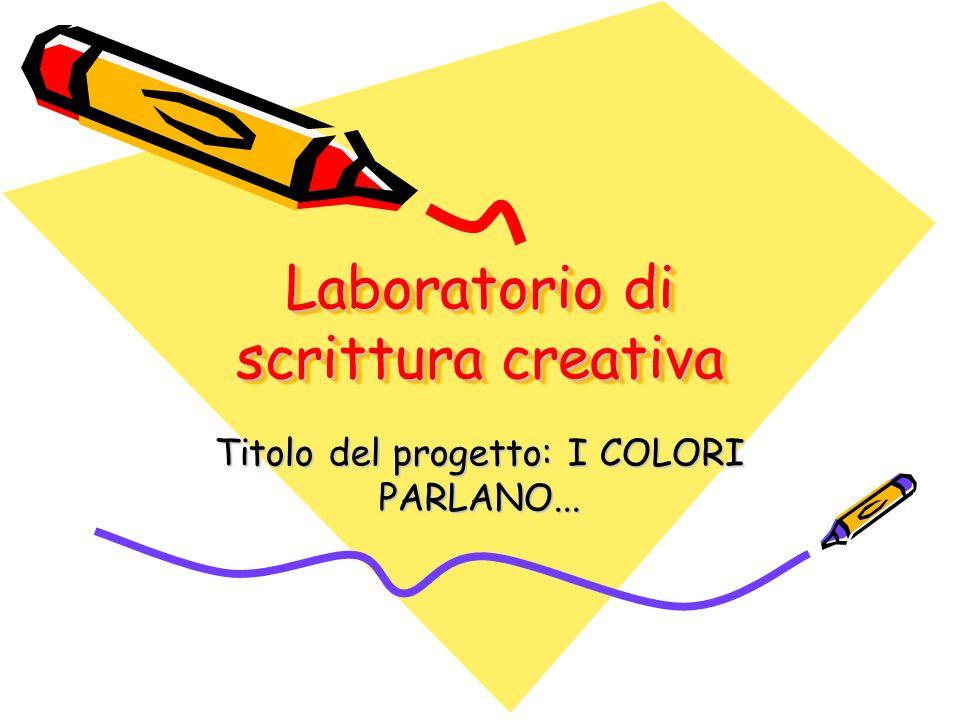 Laboratorio di scrittura creativa Titolo del progetto: I COLORI PARLANO...