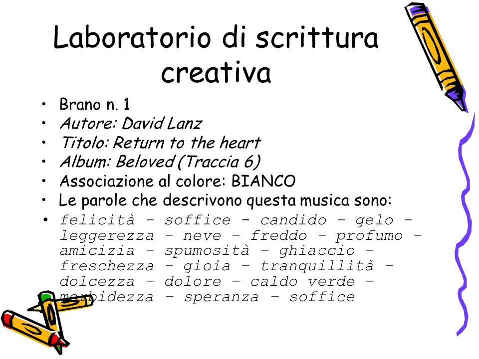 Laboratorio di scrittura creativa Brano n. 1 Autore: David Lanz Titolo: Return to the heart Album: Beloved (Traccia 6) Associazione al colore: BIANCO