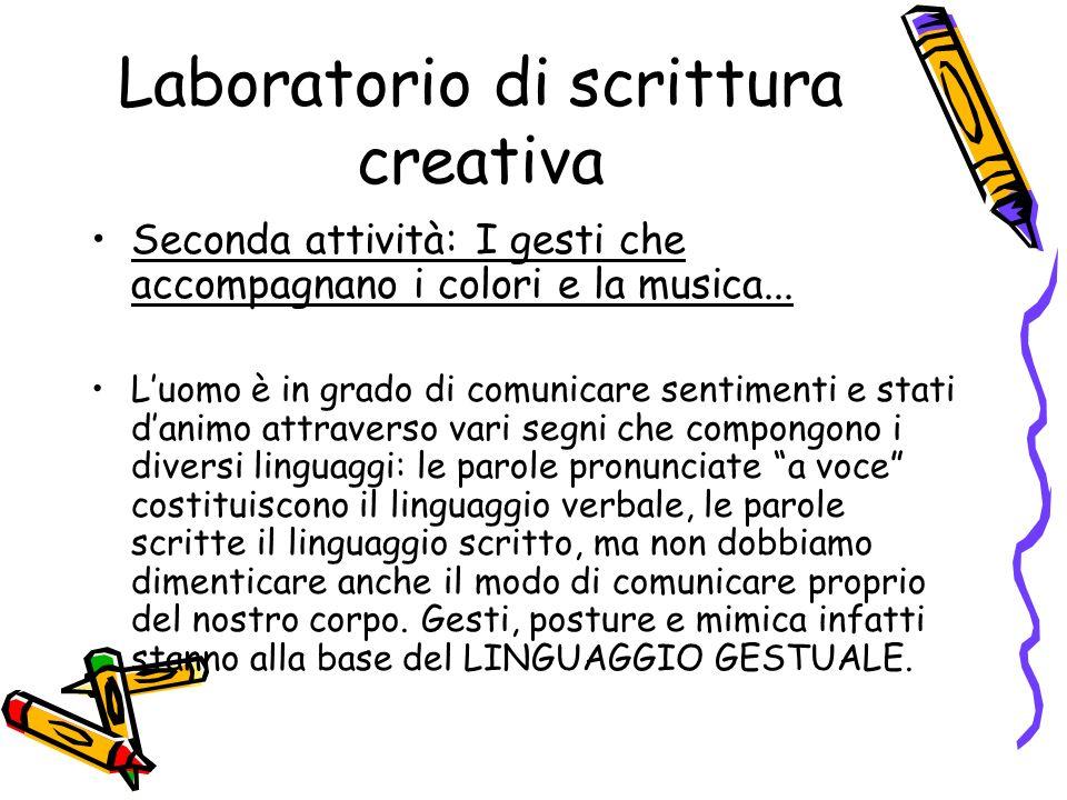 Laboratorio di scrittura creativa Seconda attività: I gesti che accompagnano i colori e la musica... Luomo è in grado di comunicare sentimenti e stati
