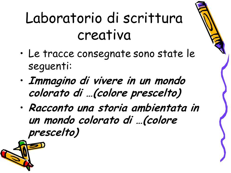 Laboratorio di scrittura creativa Le tracce consegnate sono state le seguenti: Immagino di vivere in un mondo colorato di …(colore prescelto) Racconto