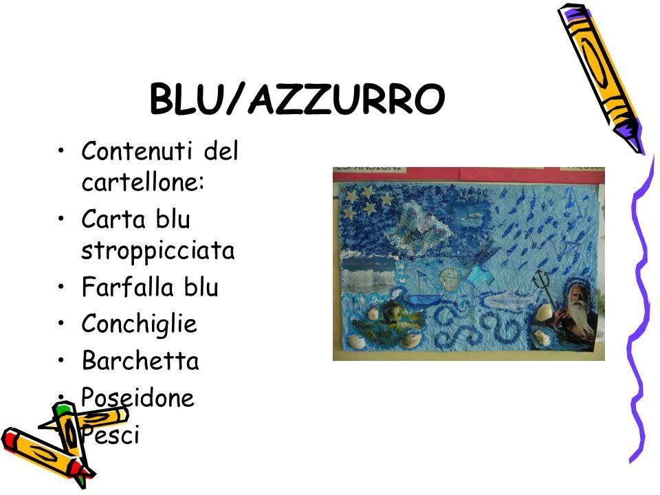 BLU/AZZURRO Contenuti del cartellone: Carta blu stroppicciata Farfalla blu Conchiglie Barchetta Poseidone Pesci