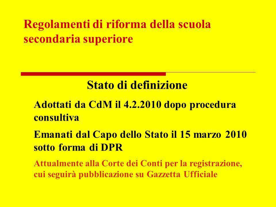 Regolamenti di riforma della scuola secondaria superiore Stato di definizione Adottati da CdM il 4.2.2010 dopo procedura consultiva Emanati dal Capo d