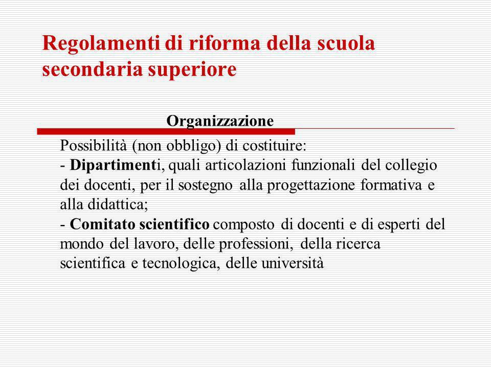 Regolamenti di riforma della scuola secondaria superiore Organizzazione Possibilità (non obbligo) di costituire: - Dipartimenti, quali articolazioni f