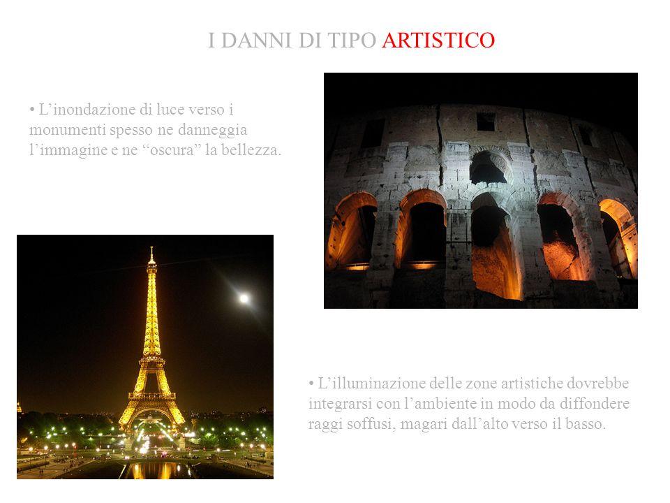 I DANNI DI TIPO ARTISTICO Linondazione di luce verso i monumenti spesso ne danneggia limmagine e ne oscura la bellezza. Lilluminazione delle zone arti